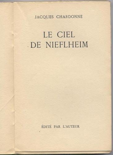 Jacques Chardonne le ciel de Nieflheim, Edité par l'auteur , juin 1943 - Imprimerie de Lagny,Couverture grise muette avec le cachet épreuves sur le plat supérieur, un des 25,Rarissime Edition Originale
