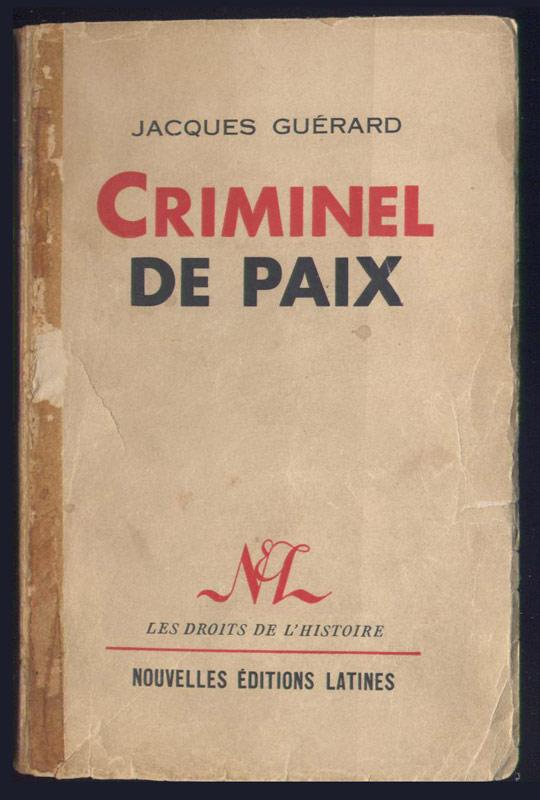 Jacques Guerard,  Criminel de Paix,Ed. Nouvelles Editions Latines 1953 - Edition Originale