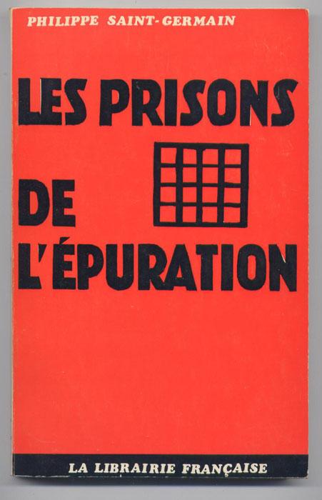 Auteur : SAINT-GERMAIN Philippe , titre : Les Prisons de l'Epuration, Il s'agit de la réédition d'Art. 75 avec en additif une nouvelle préface de l'Auteur