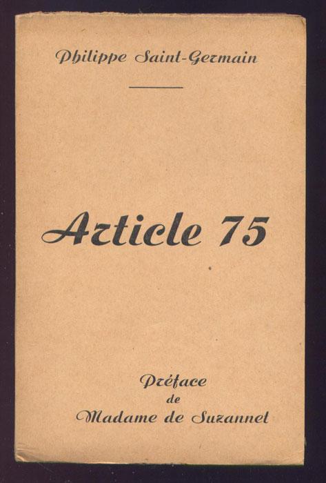 Auteur : SAINT-GERMAIN Philippe , titre : Art. 75, Bagnes de l'Epuration Bureau D'Etude Et De Publications Sociales - 1951, jaquette et bandeau - Edition Originale