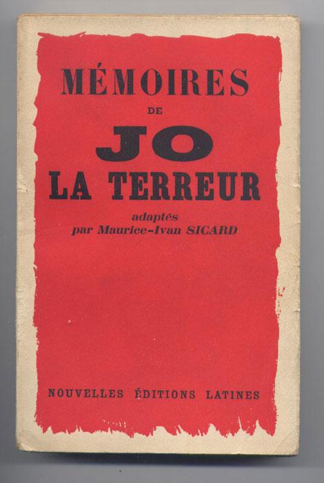 Memoires de Georges Hainnaux dit Jo-la-terreur, Adaptés par Maurice-Ivan SICARD, Nouvelles Editions Latines 1934, livre en tbe, en vente sur www.histoire-memoires.com/memoires-de-jo-la-terreur.htm