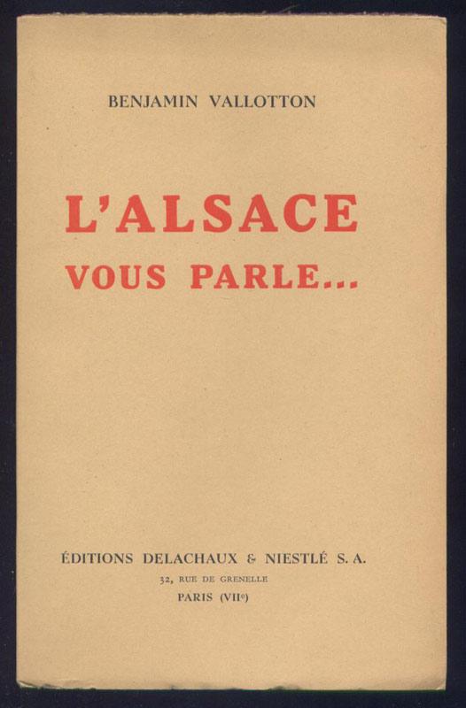 Photos noir et blanc en hors-texte, Auteur : Benjamin VALLOTON, titre : L'Alsace vous parle, éditeur : Delachaux et Niestlé, sans date circa 1946,dédicacé