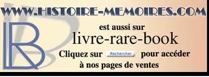 les livres en ventes du site www.histoire-memoires.com sont aussi sur le meilleur site professionel de vente de livres livre-rare-book, ici : www.livre-rare-book.com/wanted-rare-books.htm