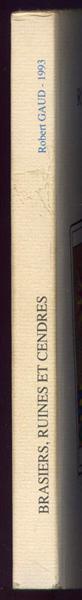 Auteur: GAUD Robert, titre: BRASIERS RUINES ET CENDRES,édition: originale Editions de la Maison Brûlée, 1993, , en vente sur www.histoire-memoires.com/brasiers-ruines-et-cendres-gaud-robert-precis-de-subversion.htm