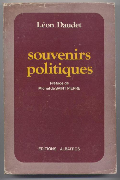 Auteurs: DAUDET Leon et Rene Wittmann,titre: SOUVENIRS POLITIQUES, édition: originale ALBATROS 1974 avec jaquette, livre en tbe, en vente sur www.histoire-memoires.com/daudet.htm