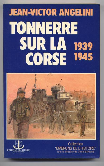 TONNERRE SUR LA CORSE 1939 1945 de Jean-Victor ANGELINI,Ed Maritime & d'Outre mer Collection Embruns de l'Histoire dirigée par Michel Bertrand 1985, EO