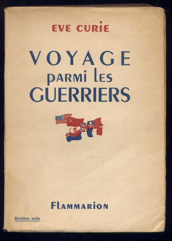 EVE CURIE, VOYAGE PARMI GUERRIERS de 1939 à 1945, Presse au Front Paris 1946, tres bon etat