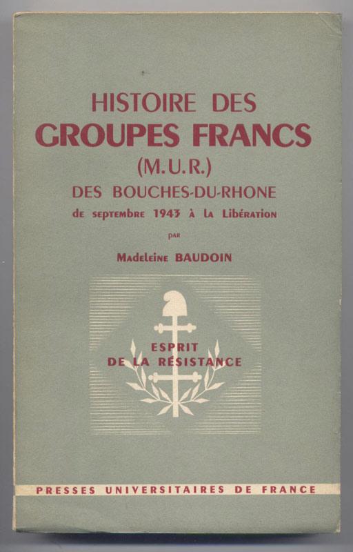 BAUDOIN, Histoire des Groupes Francs (MUR) des Bouches-du-Rhône,Thèse de Doctorat d'Université, PUF 1962, dédicacé