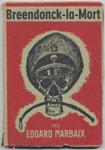 Auteur : Marbaix Edgard, titre: Breendonck-la-mort, Couverture illustrée par Wilchar, en trés bon état, livre en vente sur : www.histoire-memoires.com/breendonck-la-mort.htm