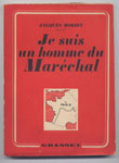 Doriot , Je suis un homme du Maréchal, Grasset - 1941 - EO - Library on-line - Marseille : www.histoire-memoires.com/collaboration.htm