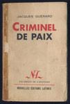 Jacques GUERARD : Criminel de Paix, Ed Nouvelles Editions Latines, 1953,dédicace  - EO  - Library on-line - Marseille : www.histoire-memoires.com/collaboration.htm