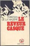 Auteur: Christian de La MAZIERE , titre : Le rêveur casqué, Robert Laffont 1972, EO,