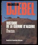 www.histoire-memoires.com : le livre SOLDATS du DJEBEL, Histoire de la Guerre d'Algérie François Porteu de la Morandiere, 1979, 55 € TBE